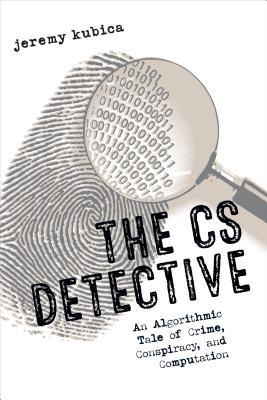 The CS Detective: An Algorithmic Tale of Crime, Conspiracy, and Computation