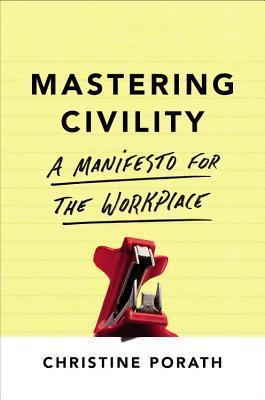Mastering Civility by Christine Porath