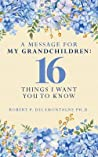 A Message for My Grandchildren: 16 Things I Want You to Know (Retiring Mind, #3)