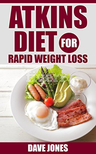 Atkins diet for rapid weight loss - Lose 5 lbs in Just 1 Week: atkins diet cookbook, atkins diet for rapid weight loss, atkins diet for beginners, atkins vegetarian  by  Dave Jones