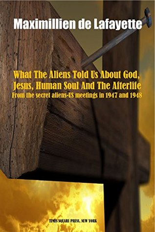 What The Aliens Told Us About God, Jesus, Human Soul And The Afterlife. From the secret aliens-US meetings in 1947 and 1948, and the account of Maria Orsic.