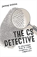 The CS Detective: An Algorithmic Tale of Crime, Conspiracy and Computation