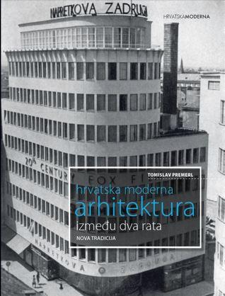 Hrvatska Moderna Arhitektura Između Dva Rata Nova Tradicija By