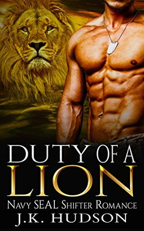 Shapeshifter Romance: Duty of a Lion (Paranormal Hero Navy Seal Alpha Lion Shifter Romance) (Fantasy Military Urban Dragon Romance Short Stories)