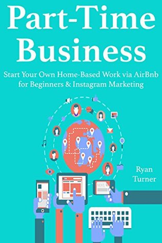 Part-Time Business (2016): Start Your Own Home-Based Work