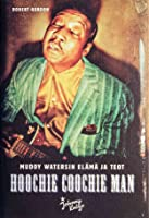 Hoochie Coochie Man : Muddy Watersin elämä ja teot
