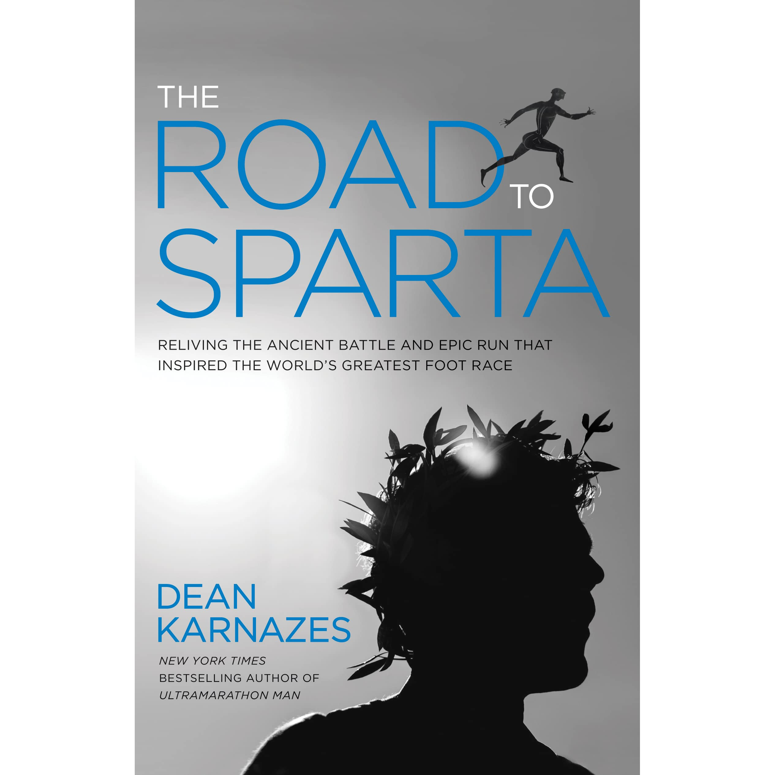 The Road to Sparta : Retracing the Ancient Battle and Epic Run That  Inspired the World's Greatest Foot Race by Dean Karnazes