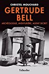 Gertrude Bell- Archéologue, Aventurière, Agent secret (BIOGRAPHIES)
