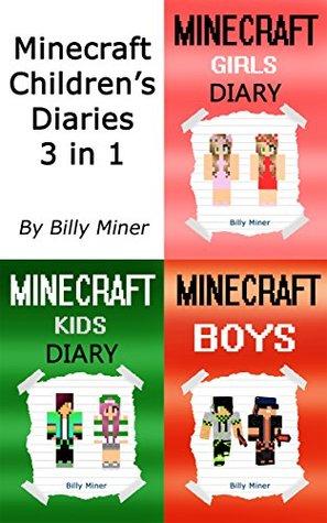 Minecraft: Children's Diaries 3 in 1 (Minecraft Kids, Minecraft Girls, Minecraft Boys, Minecraft Bundle, Minecraft Childrens Books, Minecraft Diary Books, Minecraft Girl Diaries)