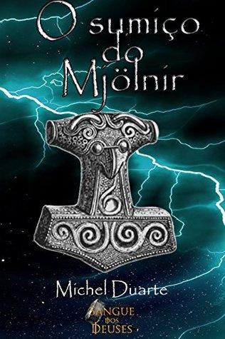 O sumiço do Mjölnir: Universo Sangue dos deuses Michel Duarte