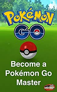 Pokemon Go Strategy Guide: Tips and Tricks for the Hit Mobile Game