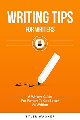 Writing Tips For Writers: A Writers Guide For Writers To Get Better At Writing (Authors Unite Book 2)