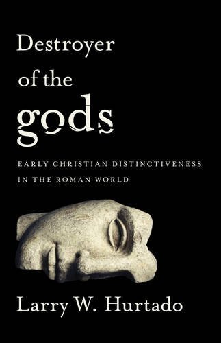 Destroyer of the gods Early Christian Distinctiveness in the Roman World
