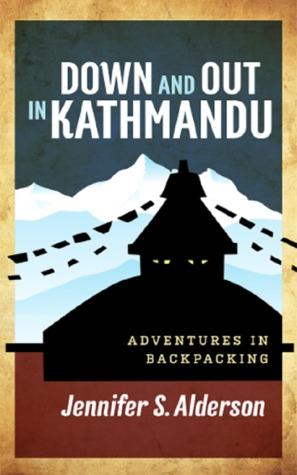 Down and Out in Kathmandu by Jennifer S. Alderson