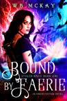 Bound by Faerie by W.B.  McKay