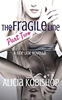 The Fragile Line: Part Two (The Fine Line, #2)