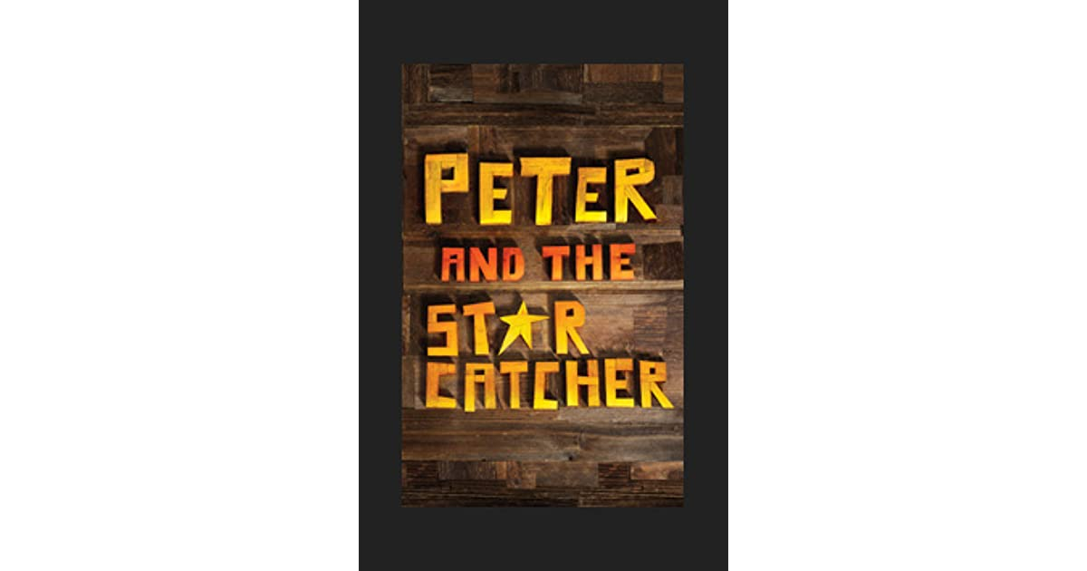 Peter and the Starcatcher: The Annotated Script of the ...