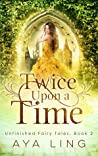 Twice Upon A Time (Unfinished Fairy Tales, #2)