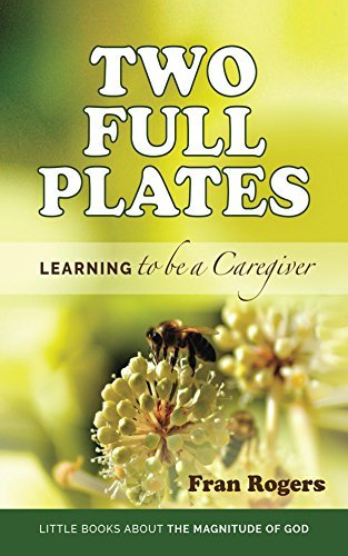 TWO FULL PLATES: Learning to be a Caregiver  by  Fran Rogers