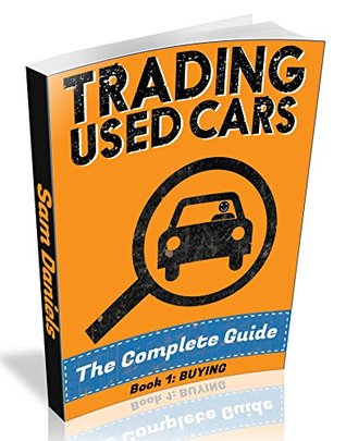 Book 1: BUYING - How to Buy and Sell Cars for Profit: (Book 1 of 5) Find and buy cars far below their market value anywhere in the world (Trading Used Cars - The Complete Guide)