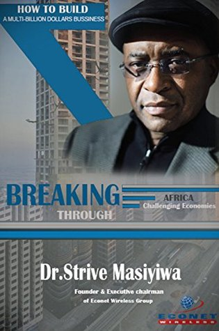 How to Build A Multi-Billion Dollars Business: Breaking Through: Africa Challenging Economies