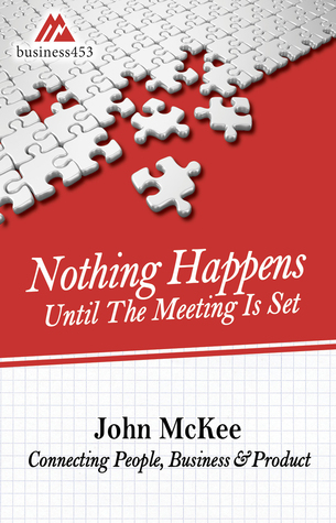 Nothing Happens Until The Meeting Is Set by John McKee