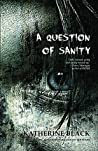 A Question of Sanity by Katherine Black