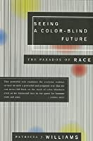 Seeing a Color-Blind Future: The Paradox of Race (1997 BBC Reith Lectures)