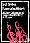 Born to be Weird: A Short Collection of Demented Fantasy & Horror