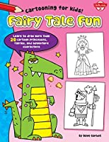 Fairy Tale Fun: Learn to draw more than 20 cartoon princesses, fairies, and adventure characters (Cartooning for Kids)