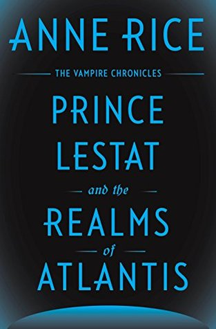 Prince Lestat and the Realms of Atlantis (The Vampire Chronicles, #12)