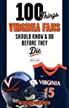 100 Things Virginia Fans Should Know and Do Before They Die by Brian J. Leung