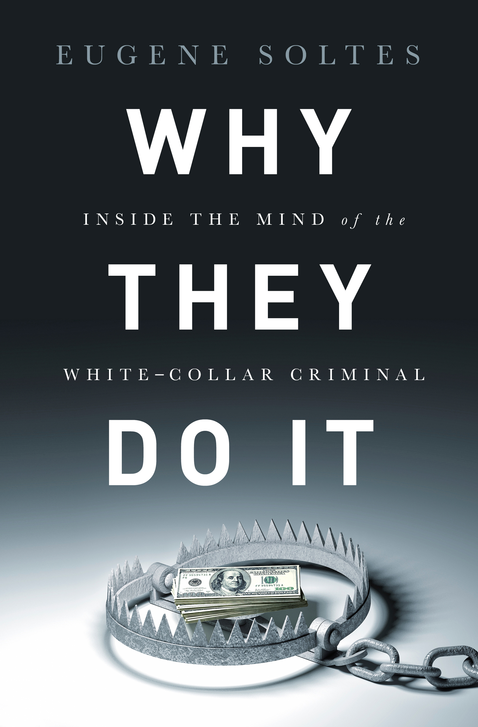 Why They Do It Inside the Mind of the White-Collar Criminal