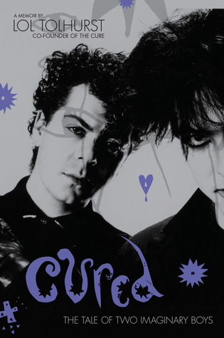 Cured: The Tale of Two Imaginary Boys by Lol Tolhurst