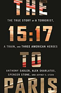 The 15:17 to Paris: The True Story of a Terrorist, a Train, and Three American Heroes