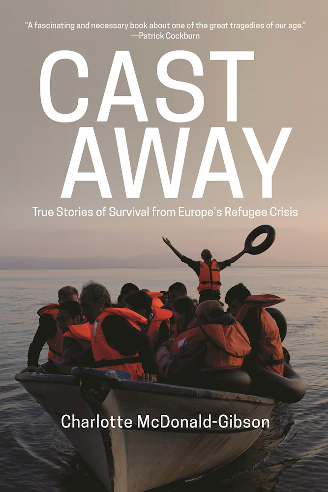 Cast Away True Stories of Survival from Europes Refugee Crisis