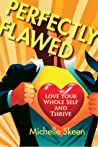Perfectly Flawed: Love Your Whole Self and Thrive