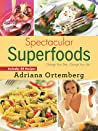Spectacular Superfoods: Change Your Diet, Change Your Life