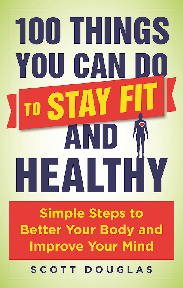 100-Things-You-Can-Do-to-Stay-Fit-and-Healthy-Simple-Steps-to-Better-Your-Body-and-Improve-Your-Mind