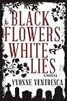 Black Flowers, White Lies by Yvonne Ventresca