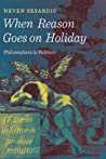 When Reason Goes on Holiday: Philosophers in Politics ebook download free