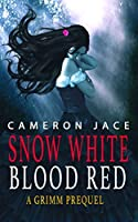 Snow White Blood Red (A retelling by the Evil Queen): A Grimm Prequel