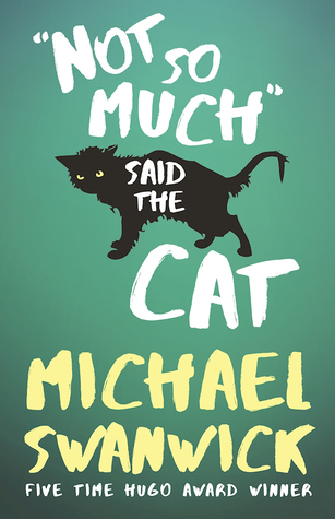 Not So Much, Said the Cat by Michael Swanwick