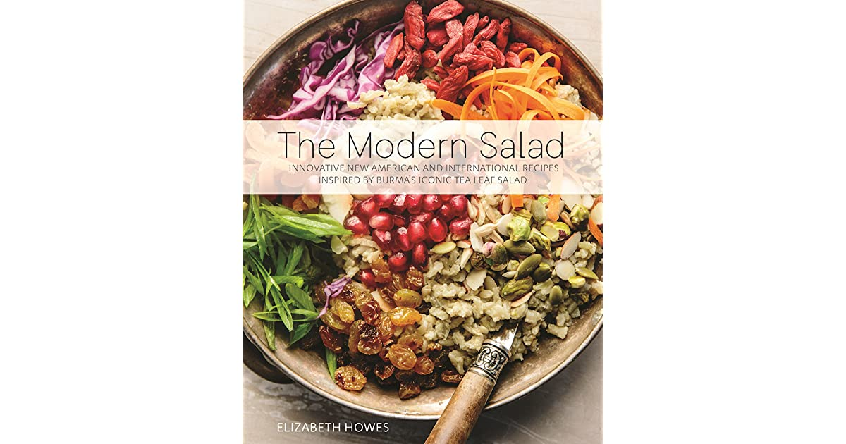 The modern salad innovative new american and international recipes the modern salad innovative new american and international recipes inspired by burmas iconic tea leaf salad by elizabeth howes forumfinder Image collections