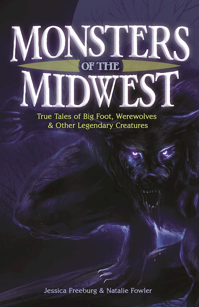 Monsters of the Midwest True Tales of Bigfoot, Werewolves & Other Legendary Creatures