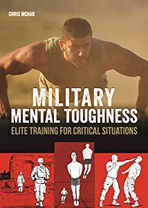 Military Mental Toughness: Elite Training for Critical Situations