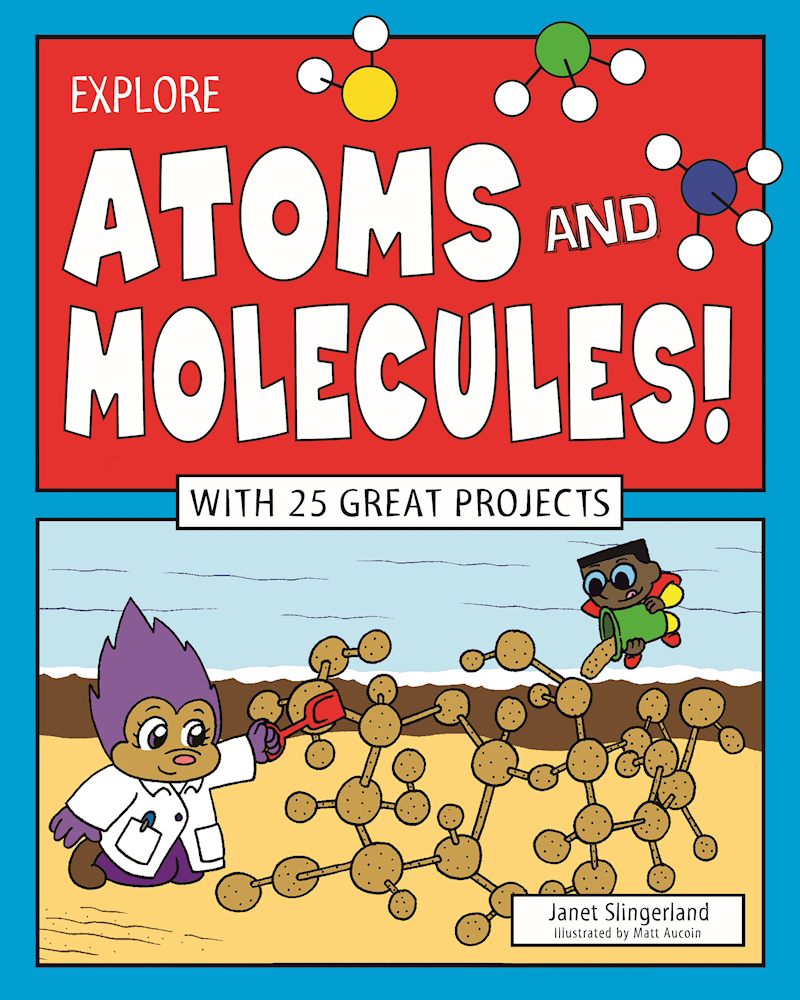 Explore Atoms and Molecules!: With 25 Great Projects  by  Janet Slingerland