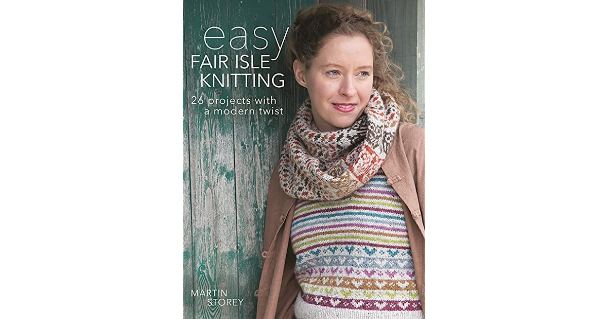 Easy Fair Isle Knitting 26 Projects With A Modern Twist By Martin