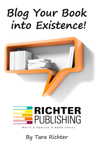 Blog Your Book into Existence! by Tara R. Richter