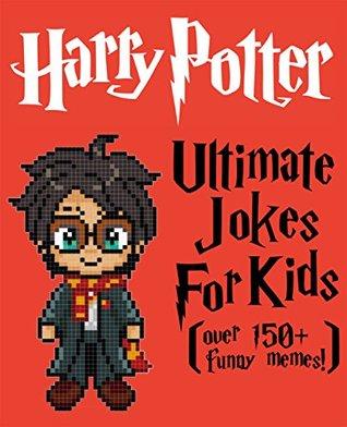 Harry Potter: Ultimate Jokes & Memes for Kids! Over 150+ Funny Clean Harry Potter jokes! (harry potter memes, memes for kids, harry potter kids books, harry potter jokes, harry potter comedy)